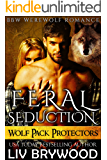 Feral Seduction: BBW Werewolf Romance (Wolf Pack Protectors Book 2)