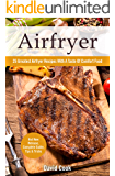 Airfryer: 25 Greatest Airfryer Recipes With A Taste Of Comfort Food
