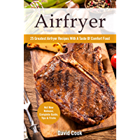 Airfryer: 25 Greatest Airfryer Recipes With A Taste Of Comfort Food (English Edition)