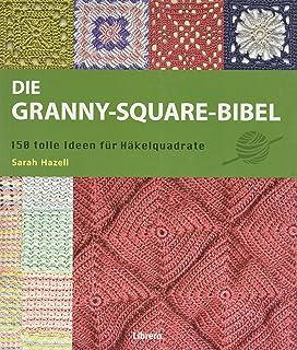Häkeln Im Quadrat Die 46 Schönsten Granny Squares Amazonde