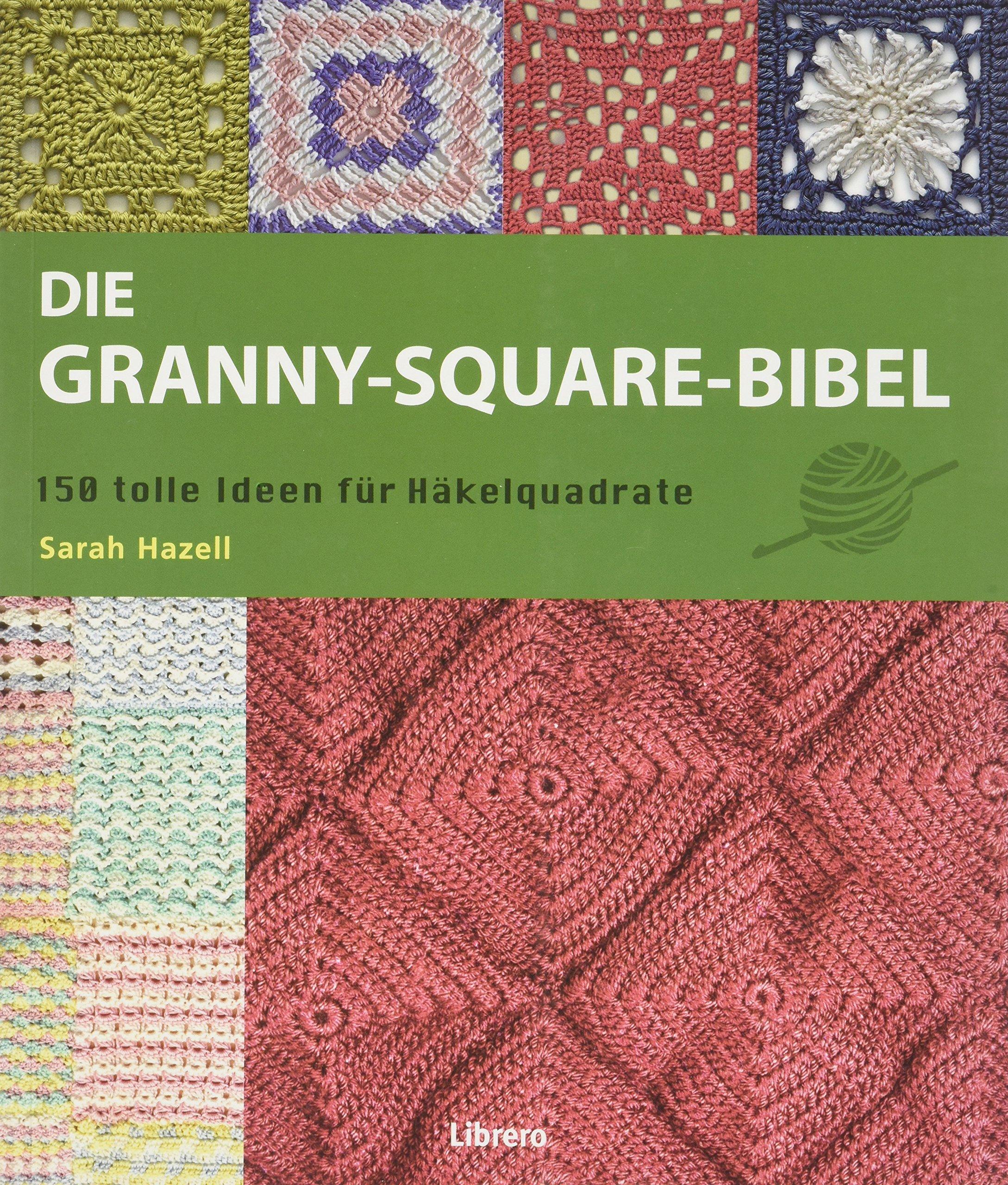 Die Granny-Square Bibel: 158 tolle Ideen für Häkelquadrate