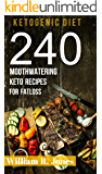 Ketogenic Diet Recipes 240 Keto Recipes: (Cookbook Diet Plan Fat Bombs For Beginners Low Carb High Fat)