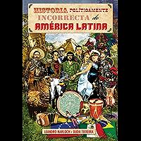 Historia Políticamente Incorrecta de América Latina (Spanish Edition)