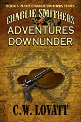 Charlie Smithers: Adventures Downunder (The Charlie Smithers Collection Book 3) Kindle Edition