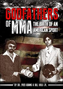 Godfathers of MMA: The Birth of an American Sport