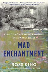Mad Enchantment: Claude Monet and the Painting of the Water Lilies Kindle Edition