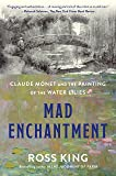 Mad Enchantment: Claude Monet and the Painting of