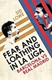Fear and Loathing in La Liga: The True Story of Barcelona and Real Madrid