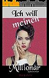 Ich will meinen Millionär (2): Sinnlicher Liebesroman (Millionär-Roman)