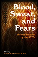 Blood, Sweat, and Fears: Horror Inspired by the 1970s Kindle Edition