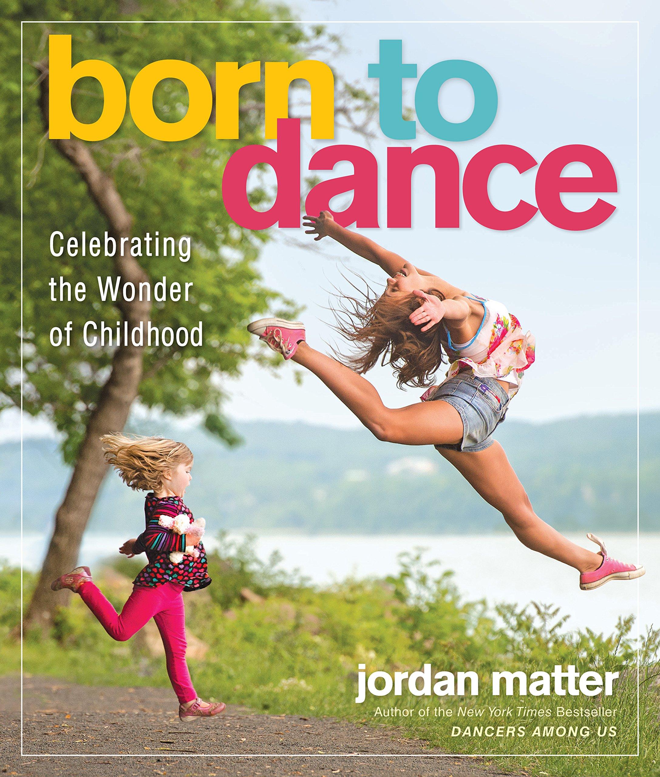 Born to Dance: Celebrating the Wonder of Childhood: Jordan ...