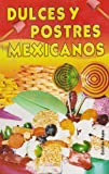 Dulces y postres mexicanos/ Mexican Candies and Desserts