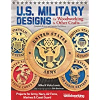 U.S. Military Designs for Woodworking & Other Crafts: Projects for Army, Navy, Air Force, Marines & Coast Guard (Fox Chapel Publishing)