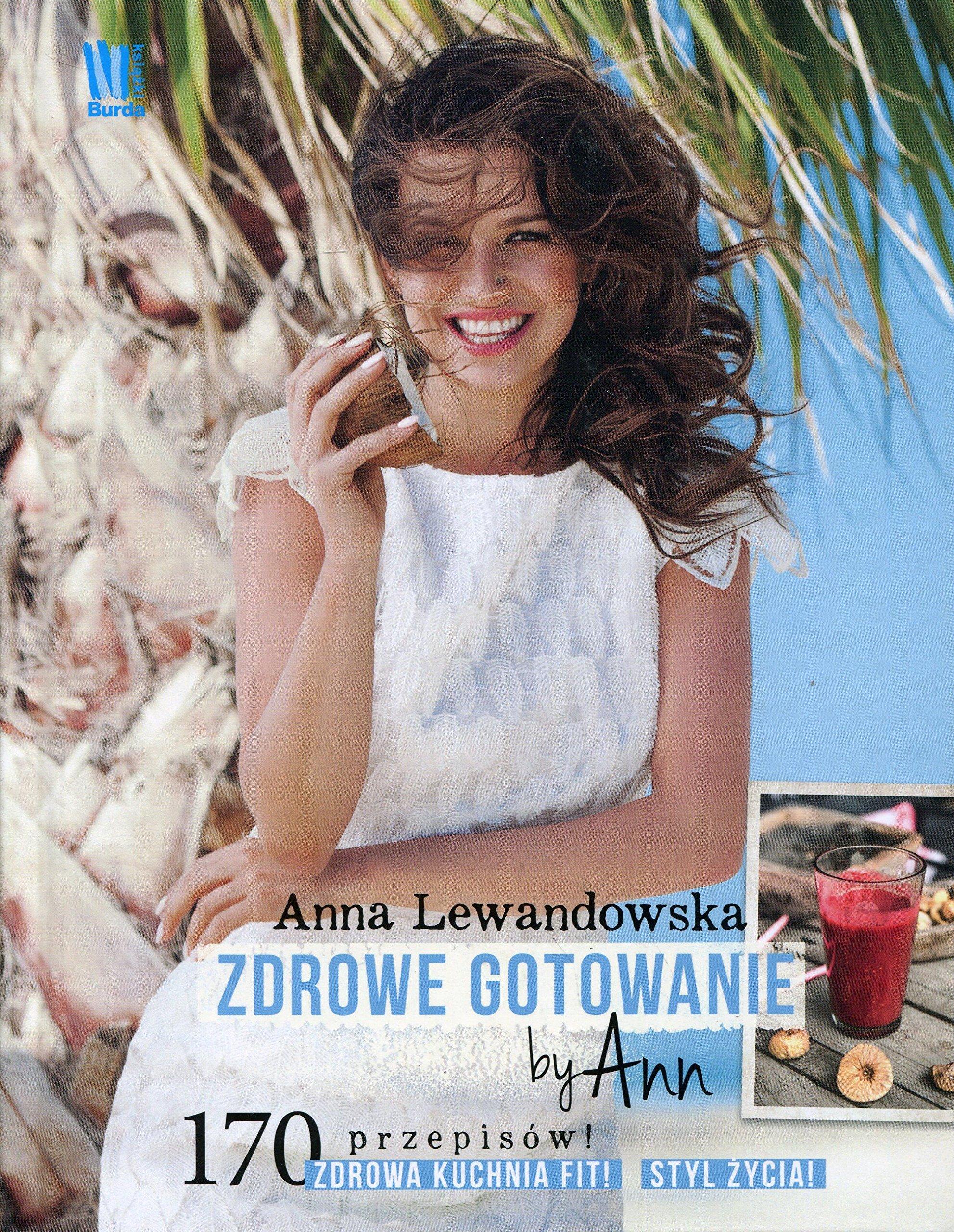Zdrowe gotowanie by Ann (Polacco) Copertina rigida – 1 gen 2016 Anna Lewandowska Burda Publishing Polska 8380530942 COOKING / Reference