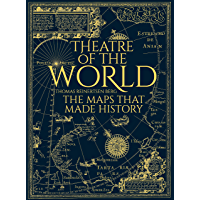 Theatre of the World: The History of Maps and the Men and Women Who Made Them