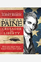 Thomas Paine: Crusader for Liberty: How One Man's Ideas Helped Form a New Nation Kindle Edition
