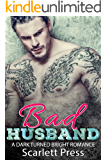 Bad Husband: A Dark Turned Bright Romance (Bad Boys Book 1)