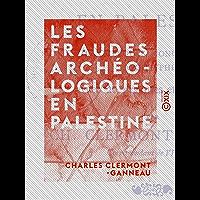 Les Fraudes archéologiques en Palestine: Suivies de quelques monuments phéniciens apocryphes