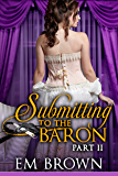 Submitting to the Baron, Part II: A Romantic Historical Erotica (Chateau Debauchery Book 8)