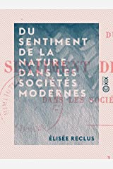 Du sentiment de la nature dans les sociétés modernes (French Edition) Kindle Edition