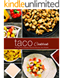 Taco Cookbook: An Easy Taco Cookbook Filled with Delicious Taco Recipes (2nd Edition) (English Edition)