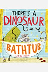 There's a Dinosaur in My Bathtub Kindle Edition
