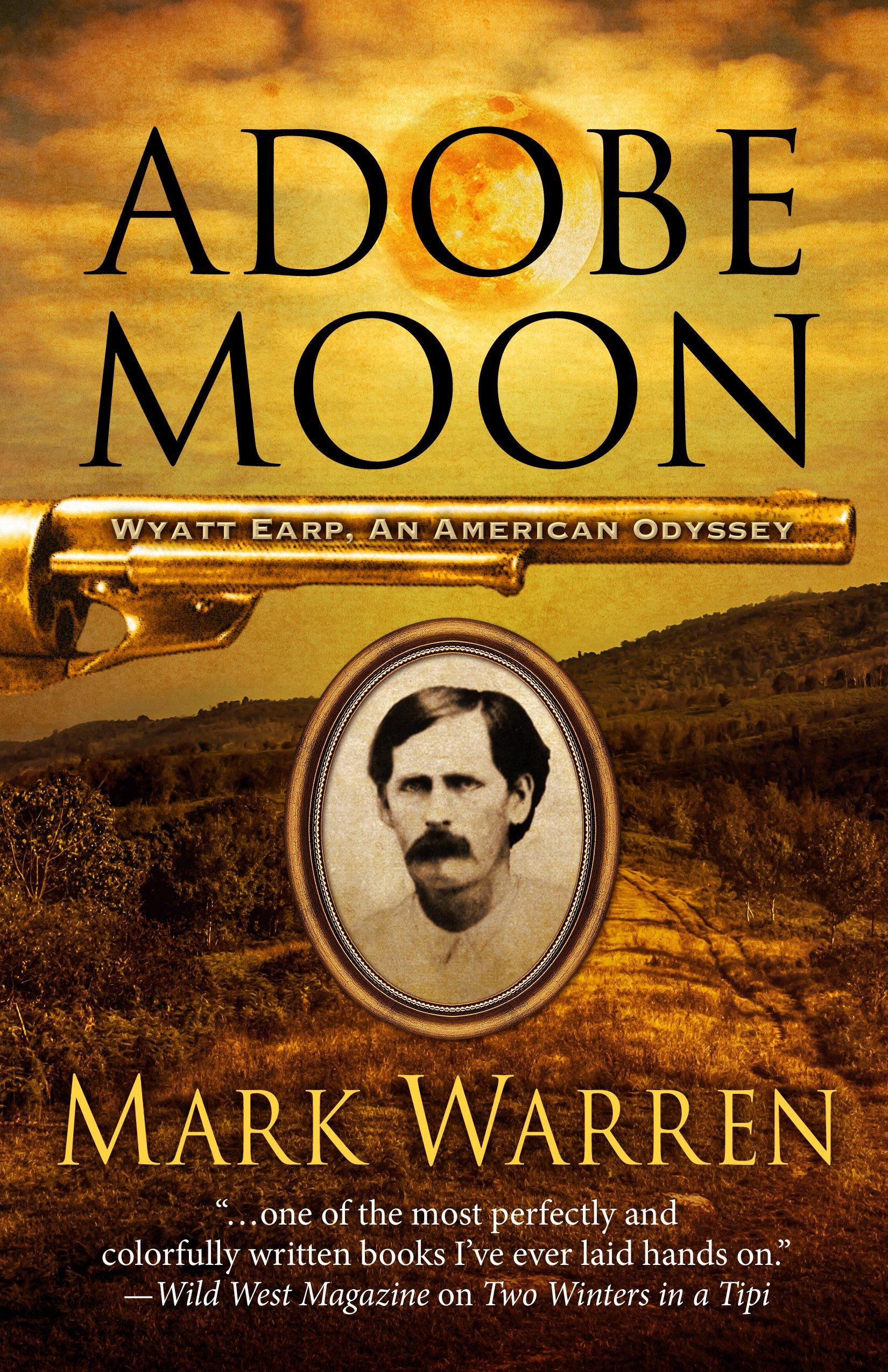Read Online Adobe Moon (Wyatt Earp: An American Odyssey) PDF