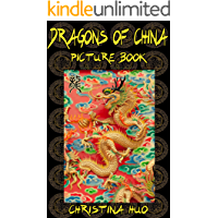 Dragons of China Picture Book: Dragon Pictures and an introduction to Chinese Dragons for children (Chinese culture for kids Book 1)