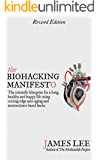 The Biohacking Manifesto - The scientific blueprint for a long, healthy and happy life using cutting edge anti-aging and neuroscience based hacks