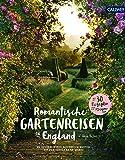 Romantische Gartenreisen in England: Zu Besuch in den schönsten Gärten mit den besten Geheimtipps