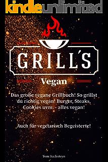 Grill´s Vegan! Das große vegane Grillbuch! So grillst du richtig vegan!