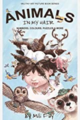 Animals In My Hair: Numbers, Colours, Puzzles & More (Mili Fay Art Picture Books Series Book 1) Kindle Edition