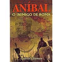 Aníbal. O Inimigo de Roma