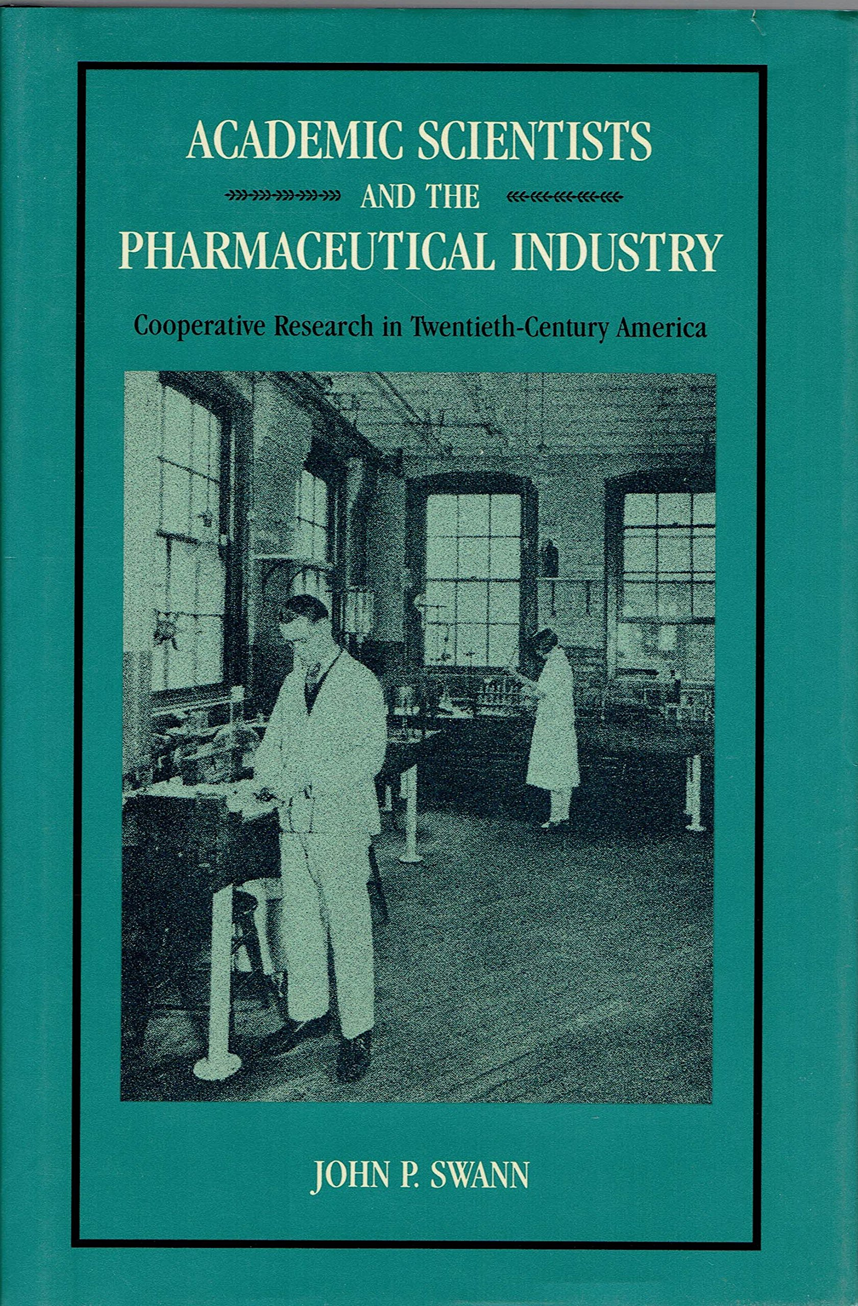Academic Scientists and the Pharmaceutical Industry: Cooperative Research in Twentieth-Century America