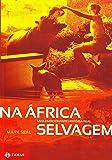 Na África Selvagem. Uma Emocionante História Real
