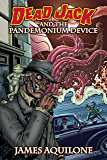 Dead Jack and the Pandemonium Device (Volume 1)