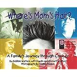 Where's Mom's Hair?: A Family's Journey Through Cancer