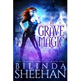 A Grave Magic: An Urban Fantasy Supernatural Thriller (The Shadow Sorceress Book 1)