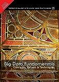 Big Data Fundamentals: Concepts Drivers: Concepts, Drivers and Techniques