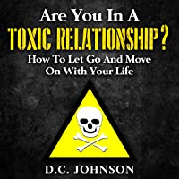 Are You in a Toxic Relationship?: How to Let Go and Move on with Your Life