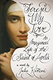 Teresa, My Love: An Imagined Life of the Saint of Avila