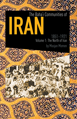 The Baha'i Communities Of Iran; 1851-1921: Volume 1: The North of Iran