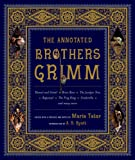 The Annotated Brothers Grimm: The Bicentennial Edition: Bicentennial Edition, Expanded and Updated