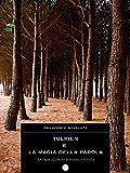 Tolkien e la magia della parola - Le lingue elfiche tra letteratura e filosofia
