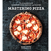 Mastering Pizza: The Art and Practice of Handmade Pizza, Focaccia, and Calzone: A Cookbook