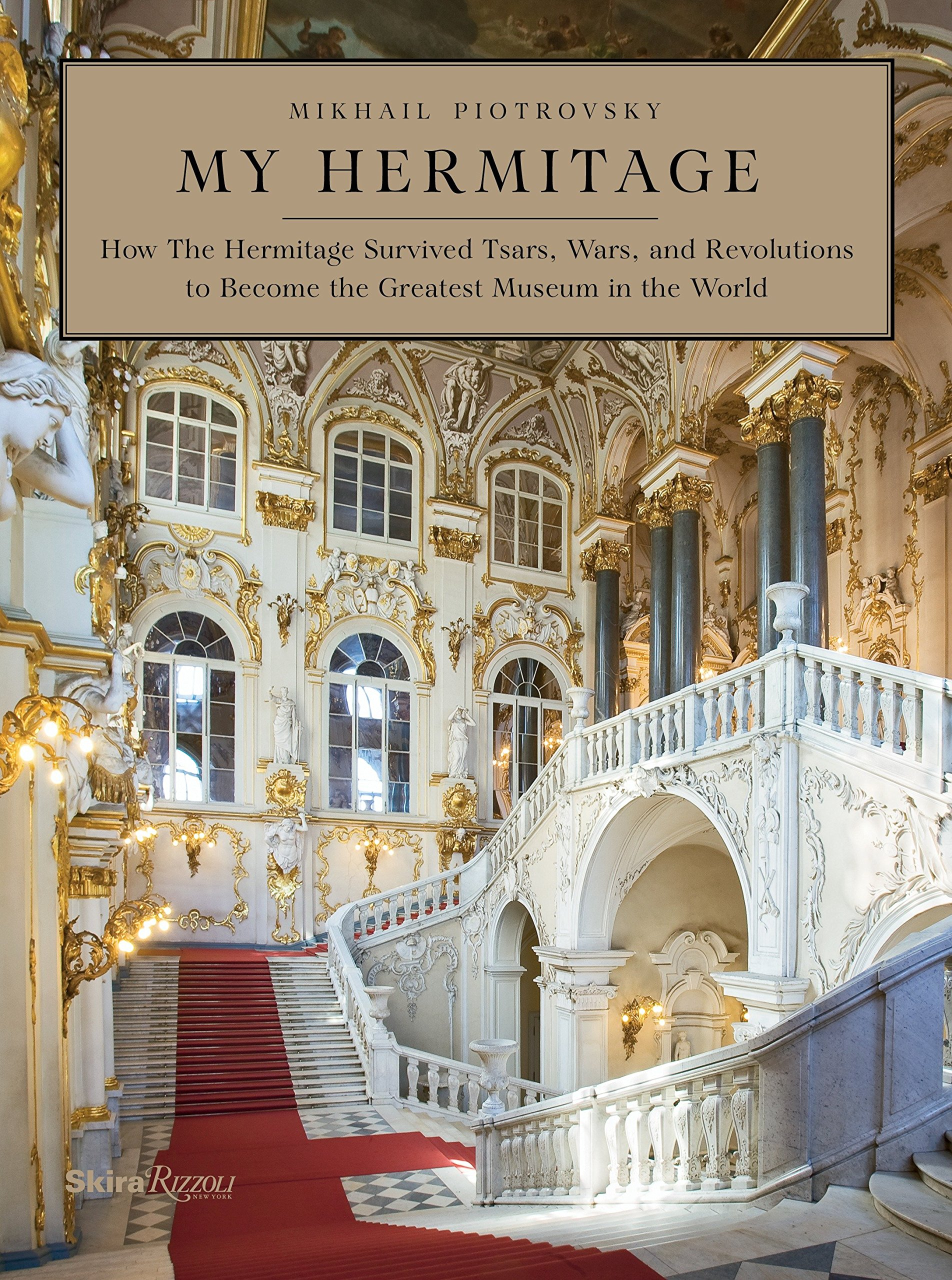 Download My Hermitage: How the Hermitage Survived Tsars, Wars, and Revolutions to Become the Greatest Museum in the World PDF