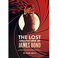 The Lost Adventures of James Bond: Timothy Dalton's Third and Fourth Bond Films, James Bond Jr., and Other Unmade or…