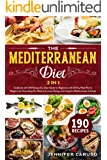 The Mediterranean Diet: 2 in 1 Cookbook with 190 recipes & Clear Guide for Beginners with 30 Day Meal Plan to Weight…