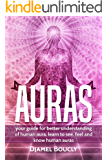 AURAS: YOUR GUIDE TO A BETTER UNDERSTANDING OF THE HUMAN AURA, LEARN TO SEE, FEEL AND KNOW HUMAN AURAS