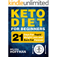 Keto Diet For Beginners: 21 Days For Rapid Weight Loss And Burn Fat Forever - Lose Up to 20 Pounds In 3 Weeks